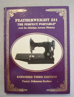 Featherweight 221 The Perfect Portable Expanded 3rd Edition PB Johnson-Srebro