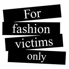 For fashion victims only Art Print ❤ liked on Polyvore featuring home, home decor, wall art, phrase, quotes, saying and text