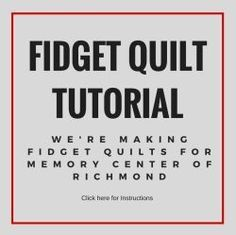 Guidelines for fidget quilts from a Memory Center, a care center for Alzheimer's and other memory issues. What and what not to include.