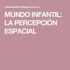 MUNDO INFANTIL: LA PERCEPCIÓN ESPACIAL