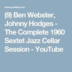(9) Ben Webster, Johnny Hodges - The Complete 1960 Sextet Jazz Cellar Session - YouTube