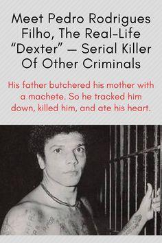 "Meet Pedro Rodrigues Filho, The Real-Life ""Dexter"" — Serial Killer Of Other Criminals Criminal Justice, Psychopath, New Chapter, Serial Killers, Dexter, A Good Man, Sentences, Prison, Real Life"