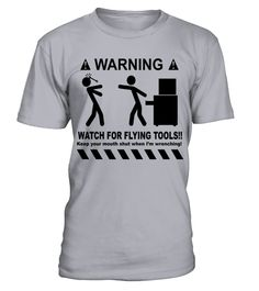 # Watch For Flying Tools   Funny Mechanic T Shirt .  HOW TO ORDER:1. Select the style and color you want: 2. Click Reserve it now3. Select size and quantity4. Enter shipping and billing information5. Done! Simple as that!TIPS: Buy 2 or more to save shipping cost!This is printable if you purchase only one piece. so dont worry, you will get yours.Guaranteed safe and secure checkout via:Paypal | VISA | MASTERCARD