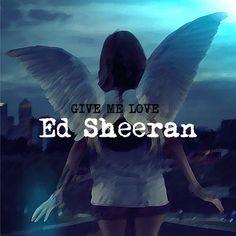 letra da música Give Me Love – Ed Sheeran