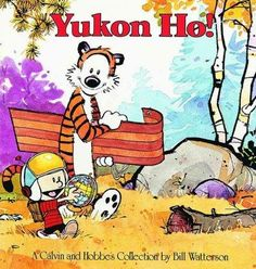 The spirit of childhood leaps to life again with boundless energy and magic in Yukon Ho! , a collection of adventures featuring rambunctious six-year-old Calvin and his co-conspirator tiger-chum, Hobb