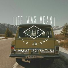 and great adventures with good friends  **