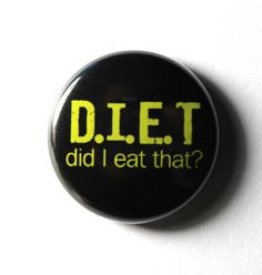 Items similar to DIET - 1 inch Button, Pin or Magnet on Etsy Me Quotes, Funny Quotes, Jacket Pins, Button Badge, Cool Pins, Pin And Patches, Laugh Out Loud, The Funny, Magnets