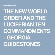 THE NEW WORLD ORDER AND THE LUCIFERIAN TEN COMMANDMENTS - GEORGIA GUIDESTONES