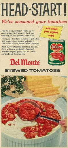 "https://flic.kr/p/ngrq6Q | 1957 Food Ad, Del Monte Stewed Tomatoes, ""Head-Start! We've Seasoned Your Tomatoes"" 