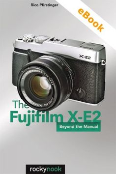 The Fujifilm X-E2- Rocky Nook Camera Manual and GuideRocky Nook