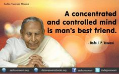 A concentrated and controlled mind is man's best friend. - Dada J.P. Vaswani