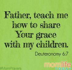 Father, teach me how to share Your grace with my children.