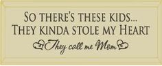 """So there's these kids... They kinda stole my heart, they call me Mom 8x18"""" Routered Wall Sign"""