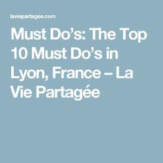 Must Do's:  The Top 10 Must Do's in Lyon, France – La Vie Partagée
