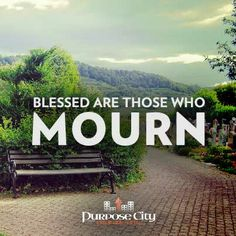 """What did Jesus really mean when He said, """"Blessed Are Those Who Mourn?"""" http://purposecity.com/blessed-mourn/"""