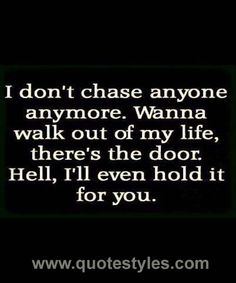 I don't chase-Friendship quotes