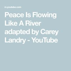 Peace Is Flowing Like A River adapted by Carey Landry - YouTube
