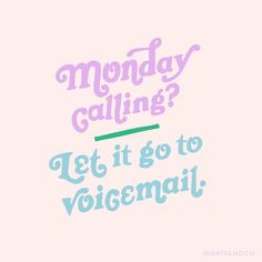 Monday calling? Let it go to voicemail.