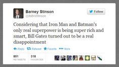 Bill, you could have been a super hero ... unless you are one but you're awesome at protecting your secret identity.