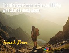 The strongest man in the world is he who stands most alone. / Henrik Ibsen