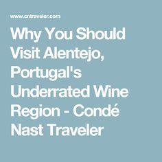 Why You Should Visit Alentejo, Portugal's Underrated Wine Region - Condé Nast Traveler