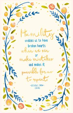 """""""Humility enables us to have broken hearts when we sin or make mistakes and makes it possible for us to repent."""" Steven E. Snow #LDS"""