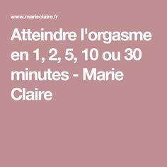 Atteindre l'orgasme en 1, 2, 5, 10 ou 30 minutes - Marie Claire