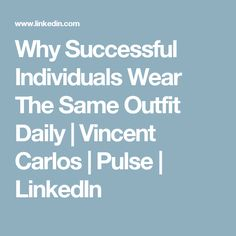 Why Successful Individuals Wear The Same Outfit Daily | Vincent Carlos | Pulse | LinkedIn