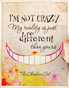 I'm not crazy, my reality is just different than yours. Alice In Wonderland Cheshire Cat quote print by OohPrint. Alice Quotes, Disney Quotes, Chesire Cat Quotes, Im Crazy Quotes, Meyers Briggs Personality Test, Alice And Wonderland Quotes, Lifestyle Quotes, Text Quotes, Cheshire Cat
