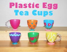 Make tea cup toys out of plastic Easter eggs!