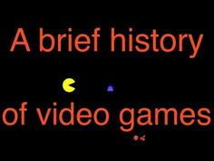 A Brief History of Video Games - and of Awesomeness!
