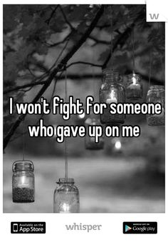 I won't fight for someone who gave up on me