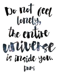 Rumi Print / Rumi Quote / Do Not Feel Lonely, The Entire Universe Is Within You / Sufi Art / Galaxy Print / Meditation from MadKittyMedia on Etsy. Rumi Quotes, Motivational Quotes, Inspirational Quotes, Infp, Quotes To Live By, Love Quotes, Universe Quotes, Feeling Lonely, Positive Thoughts