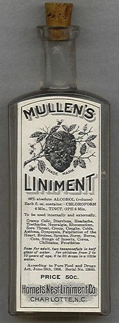 W.H. Mullen's Hornets Nest Liniment: 66% alcohol, also contains choloroform and opium. To be used for cramp, colic, diarrhea, toothache, neuralgia, rheumatism, sore throat, croup, coughs, colds, asthma, dyspepsia, palpitation of the heart, burises, sprains, sores, burns, cuts, stings of insects, corns, chilblains, & frostbite. Cost: 50 cents.