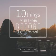 10 Things I Wish I Knew Before I Got Divorced - #staymarried guest post by Lindsay Heller