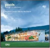Pools aquatic architecture : Hughes Condon Marler architects / editied with an introduction bt Trevor Boddy ; foreword by Ron Keenberg  Q 725.826 166