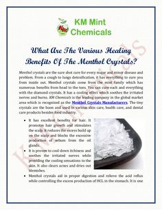 Menthol crystals come from the mint family which has numerous benefits from head to the toes. You can cure each and everything with the diamond crystals. It has a cooling effect which soothes the irritated nerves and burns. KM Chemicals is the leading company in the global market area which is recognized as the Menthol Crystals Manufacturers.