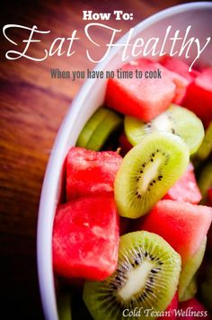 How To Eat Healthy When You Have No Time To Cook - Practical tips to help you incorporate healthy eating easily into your busy life