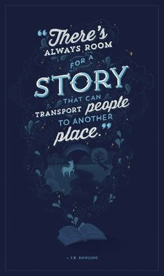 """There's always room for a story that can transport people to another place."" J.K. Rowling"