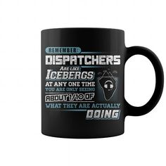 Dispatcher => Check out this shirt or mug by clicking the image, have fun :) Please tag, repin & share with your friends who would love it. #Dispatchermug, #Dispatcherquotes #Dispatcher #hoodie #ideas #image #photo #shirt #tshirt #sweatshirt #tee #gift #perfectgift