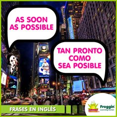 Ejemplo: I'll do it as soon as possible. (Lo haré cuanto antes). www.froggin.com.mx