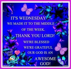 It's Wednesday, Thank You Lord! Wednesday Morning Greetings, Wednesday Morning Quotes, Good Morning Wednesday, Wonderful Wednesday, Wednesday Motivation, Morning Greetings Quotes, Good Morning Quotes, Blessed Wednesday, Monday Blessings