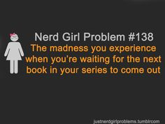 This pretty much sums up how I feel every time I have to wait for the next book of whatever series i'm reading... LOL