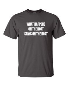 Funny Shirts  What Happens On The Boat Stays On The by gulftees