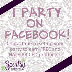 I party on Facebook. Contact me to set up YOUR Scentsy party #scentsbykris