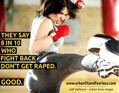Studies show that 8 in 10 who fight don't get raped | #WomenSelfDefence | urbanfitandfearless.com