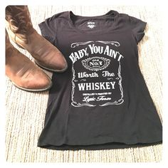 Baby You Ain't Worth The Whiskey T- Shirt  Baby You Ain't Worth The Whiskey  Size L | Never been worn | Fits more like a s/m in my opinion Tops Tees - Short Sleeve