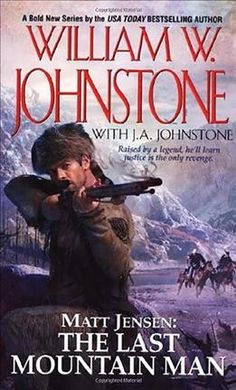 Book one of Matt Jensen: The Last Mountain Man series by William W. Johnstone with J.A. Johnstone