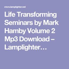Life Transforming Seminars by Mark Hamby Volume 2 Mp3 Download – Lamplighter…