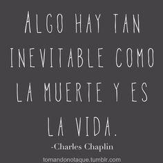 Esta frase de Charles Chaplin, que compartió tomandonotaque en tumblr explica la inevitabilidad de seguir viviendo tras situaciones en las que uno no querría hacerlo y es un llamado a la resilienc…